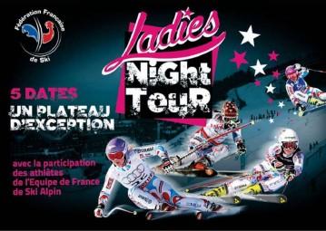 Le Ladies Night Tour : 5 épreuves dans les stations. Slalom parallèle.Un plateau d'exception : participation des athlètes de l'Equipe de France de Ski Alpin sur chaque étape. Une course FIS (géant ou slalom) de qualification.